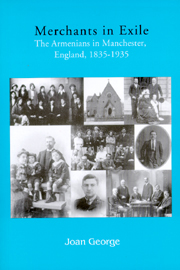 Merchants in Exile: The Armenians of Manchester, England, 1835–1935