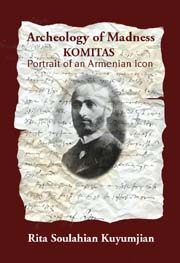 Archeology of Madness: Komitas, Portrait of an Armenian Icon, (Second Edition)
