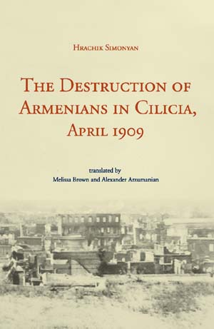 The Destruction of Armenians in Cilicia, April 1909